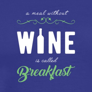 A meal without wine is called breakfast! - Men's Premium T-Shirt