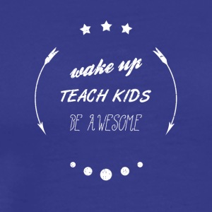 WAKE UP TEACH KIDS BE AWESOME Schule Shirt - Männer Premium T-Shirt