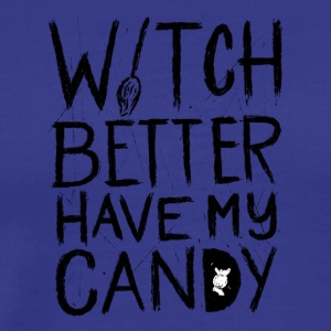 Halloween. Witch better have my Candy. Lustig.Fun - Männer Premium T-Shirt