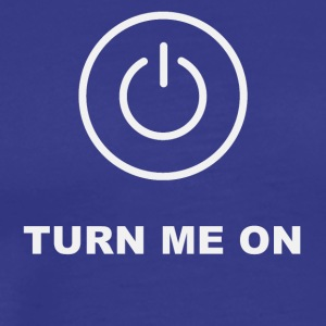 Turn me on - Men's Premium T-Shirt