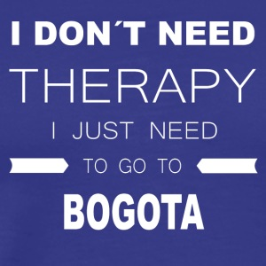 i dont need therapy i just need to go to BOGOTA - Männer Premium T-Shirt