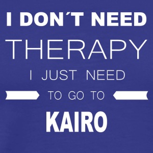 i dont need therapy i just need to go to KAIRO - Männer Premium T-Shirt