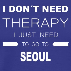 i dont need therapy i just need to go to SEOUL - Men's Premium T-Shirt