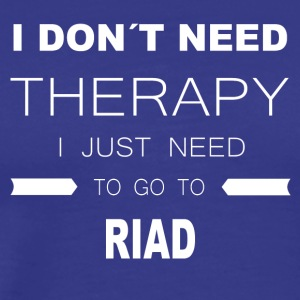 i dont need therapy i just need to go to RIAD - Men's Premium T-Shirt