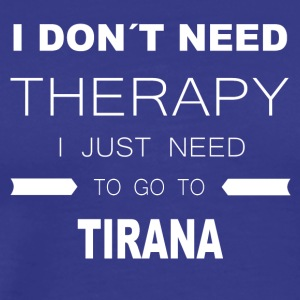 i dont need therapy i just need to go to TIRANA - Men's Premium T-Shirt