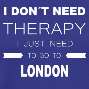 i dont need therapy i just need to go to london - Men's Premium T-Shirt