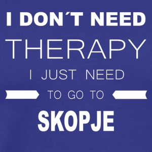 i dont need therapy i just need to go to SKOPJE - Männer Premium T-Shirt