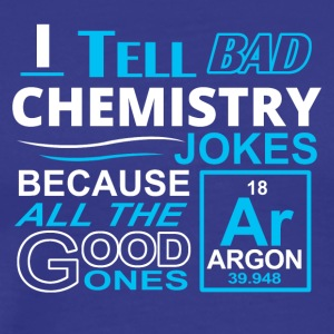 I tell bad chemistry jokes - Men's Premium T-Shirt