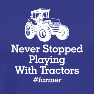 never stopped playinmg with tractors - Männer Premium T-Shirt