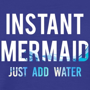 Meerjungfrau / Nixe: Instant Mermaid. Just Add Wat - Männer Premium T-Shirt