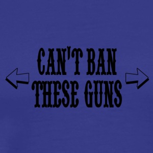 Can´t ban these guns - Männer Premium T-Shirt