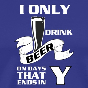 I love beer I only drink beer on day that end in Y