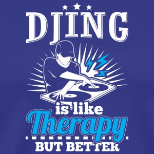 DJING IS LIKE THERAPY BUT BETTER - Männer Premium T-Shirt