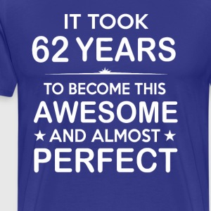 It took 62 years to become this awesome - Men's Premium T-Shirt