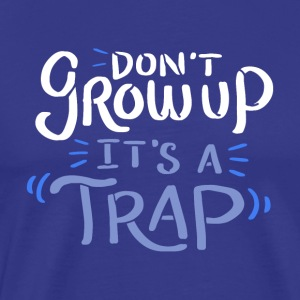 Do not grow up, it's a trap