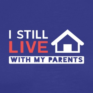 I still live with my parents!