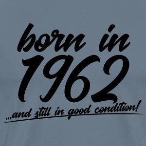 Born in 1962 and still in good condition - Men's Premium T-Shirt