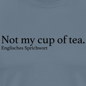 Not my cup of tea. - Männer Premium T-Shirt