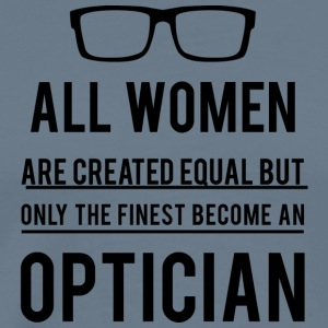 Opticians: All Women Are Created Equal, But Only The - Men's Premium T-Shirt
