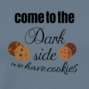 Come to the dark side because we have cookies - Men's Premium T-Shirt
