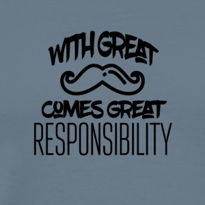 With great mustache comes great responsibility - Men's Premium T-Shirt