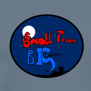 small town, big dreams - Men's Premium T-Shirt