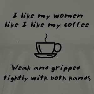Like My Coffee - Weak And Gripped Tightly - Men's Premium T-Shirt