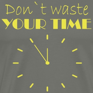 Don t waste your time - Männer Premium T-Shirt