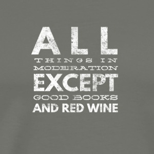 Allthings in moderation except wine and good books - Men's Premium T-Shirt
