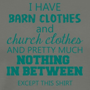 Farmer / Landwirt / Bauer: I have Barn Clothes and - Männer Premium T-Shirt