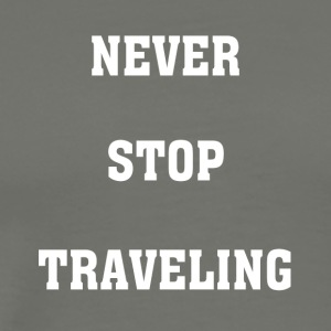 Never Stop Traveling - Men's Premium T-Shirt