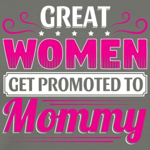GREAT WOMEN GET PROMOTED TO MOMMY - Männer Premium T-Shirt