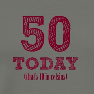 50th birthday: 50 Today (that's 10 Celsius) - Men's Premium T-Shirt