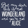 This Is Not Wonderland And You\'re Not Alice - Men's Premium T-Shirt
