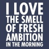 I Love The Smell Of Fresh Ambition In The Morning - Men's Premium T-Shirt