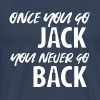 Whiskey - Once you go Jack you never go back - Men's Premium T-Shirt