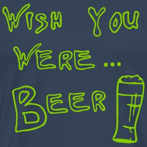 WISH YOU WERE ... BEER - Men's Premium T-Shirt