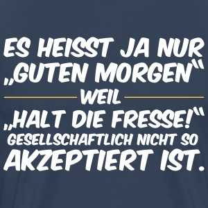 God morgon, Shut up - Premium-T-shirt herr
