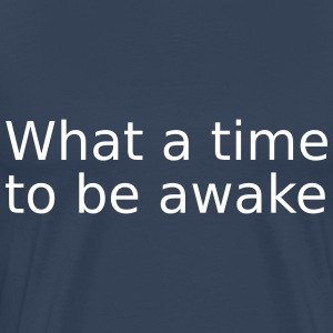 What a time to be awake - Men's Premium T-Shirt