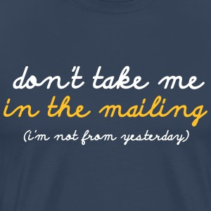 Don't take me in the mailing - Mannen Premium T-shirt