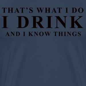 I DRINK - Men's Premium T-Shirt