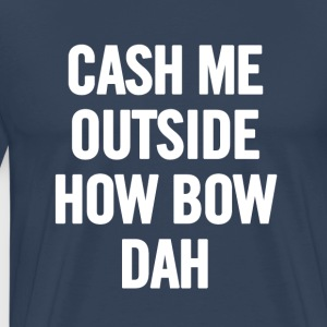Cash Me Outside White - Mannen Premium T-shirt