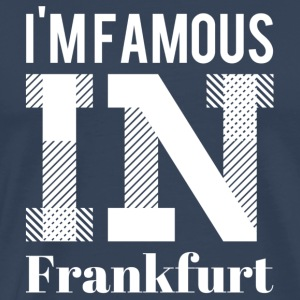 i'm famous in Frankfurt white - Men's Premium T-Shirt