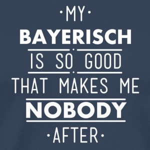 my bayerisch is so good - Männer Premium T-Shirt