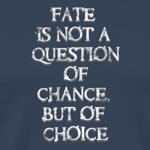 Fate? Your choise! - Männer Premium T-Shirt