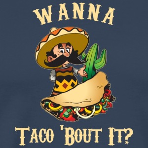 Taco divertente Wanna Taco About It - Maglietta Premium da uomo