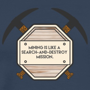 Mining: Mining is like a search-and-destroy - Men's Premium T-Shirt