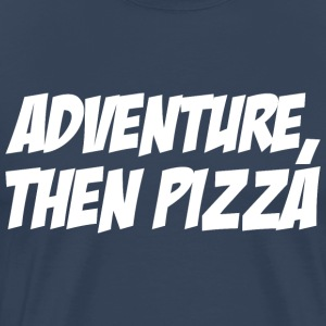 Adventure then pizza - Men's Premium T-Shirt