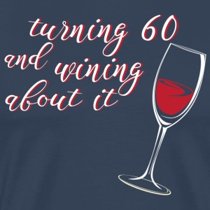 60. Birthday: Turning 60 And Wining About It