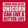 I work hard so my UNICORN can live a better life - Men's Premium T-Shirt